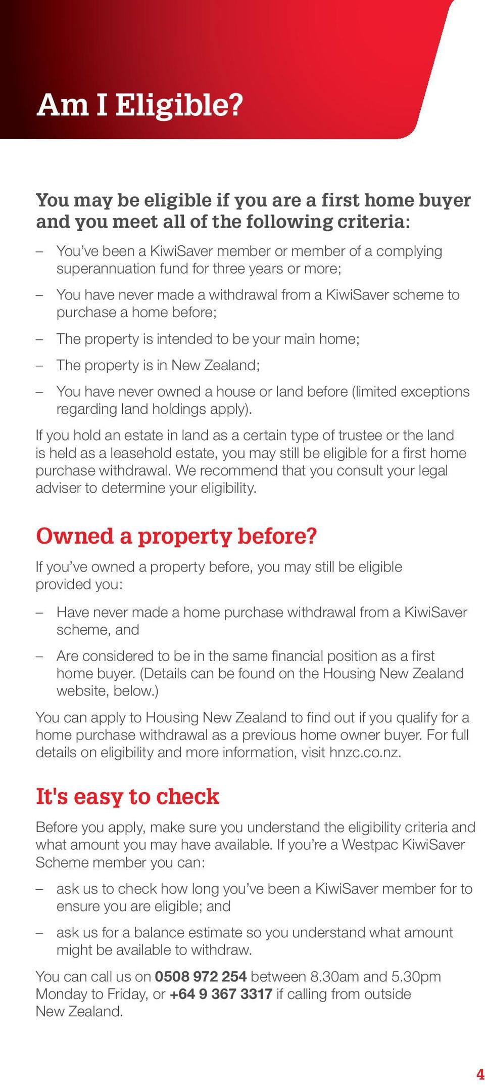 have never made a withdrawal from a KiwiSaver scheme to purchase a home before; The property is intended to be your main home; The property is in New Zealand; You have never owned a house or land