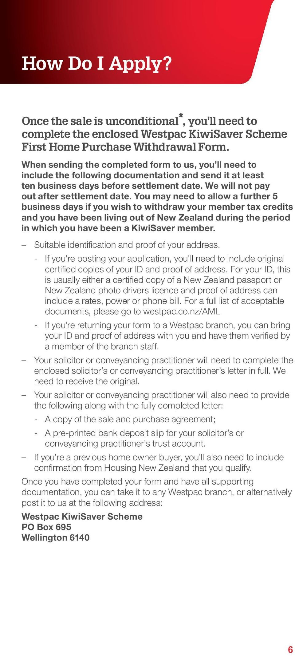 You may need to allow a further 5 business days if you wish to withdraw your member tax credits and you have been living out of New Zealand during the period in which you have been a KiwiSaver member.