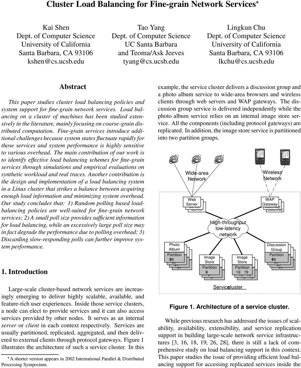 Load balancing on a cluster of machines has been studied extensively in the literature, mainly focusing on coarsegrain distributed computation.