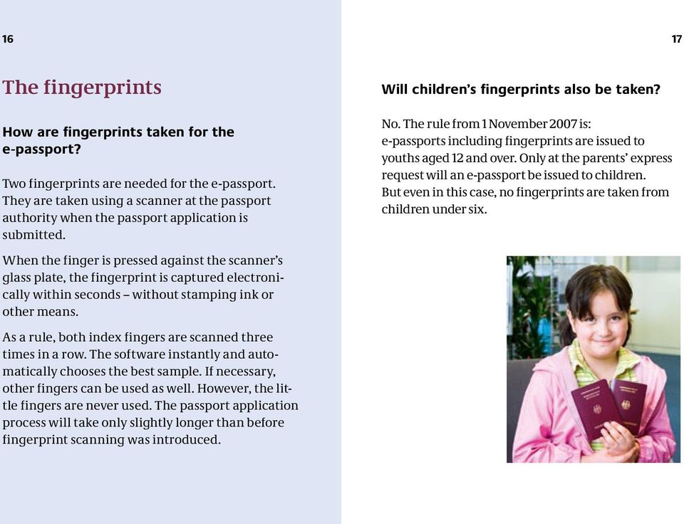 The rule from 1 November 2007 is: e-passports including fingerprints are issued to youths aged 12 and over. Only at the parents express request will an e-passport be issued to children.