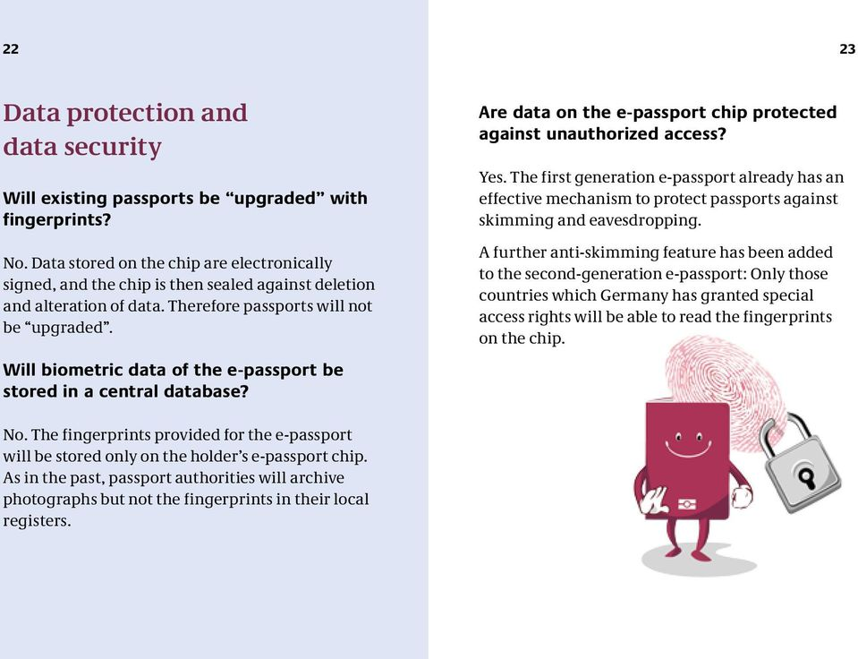 Will biometric data of the e-passport be stored in a central database? Are data on the e-passport chip protected against unauthorized access? Yes.