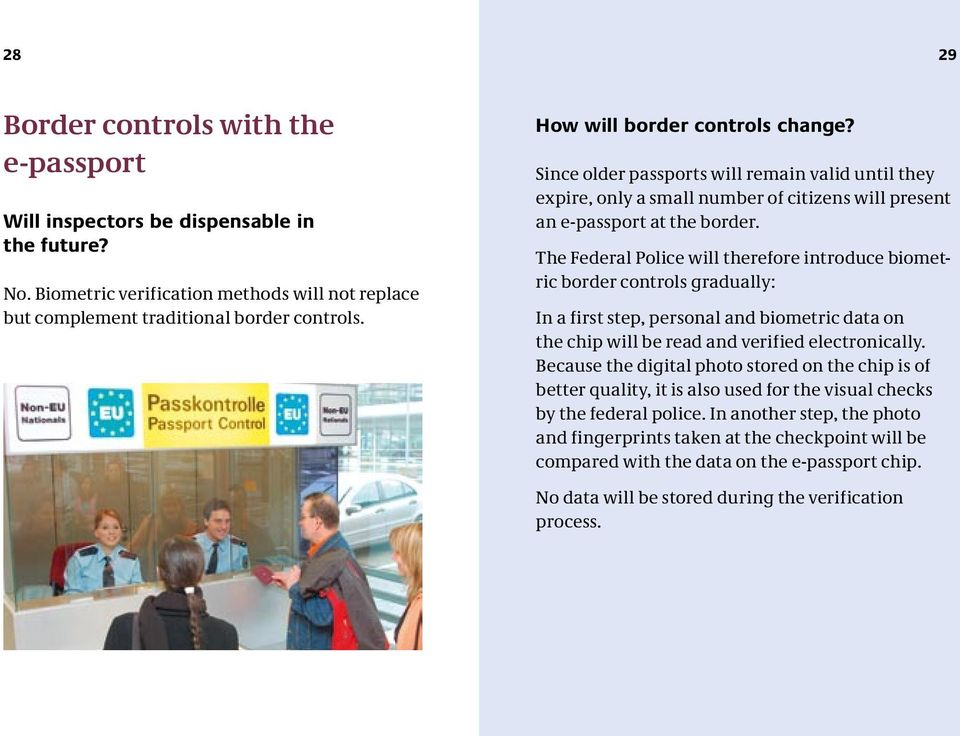 The Federal Police will therefore introduce biometric border controls gradually: In a first step, personal and biometric data on the chip will be read and verified electronically.