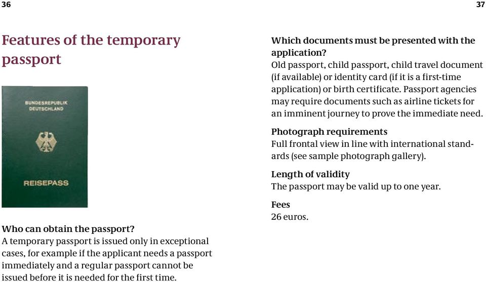 Passport agencies may require documents such as airline tickets for an imminent journey to prove the immediate need.