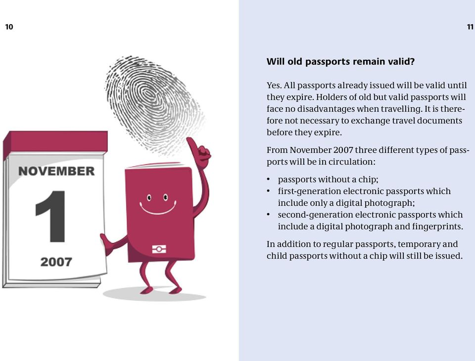 From November 2007 three different types of passports will be in circulation: passports without a chip; first-generation electronic passports which include