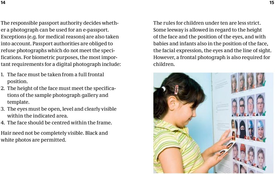 For biometric purposes, the most important requirements for a digital photograph include: The rules for children under ten are less strict.
