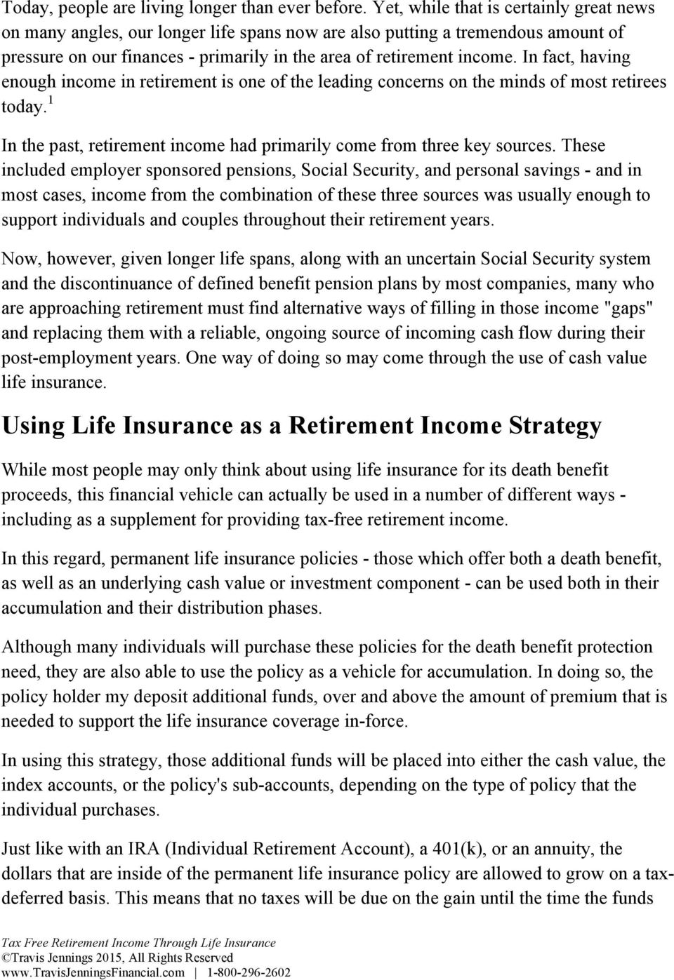 In fact, having enough income in retirement is one of the leading concerns on the minds of most retirees today. 1 In the past, retirement income had primarily come from three key sources.