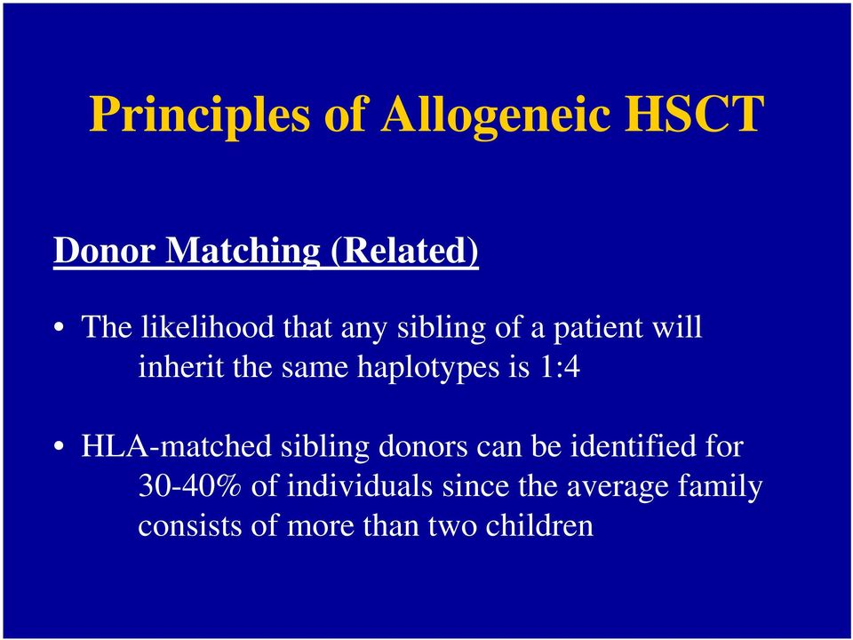 haplotypes is 1:4 HLA-matched sibling donors can be identified for