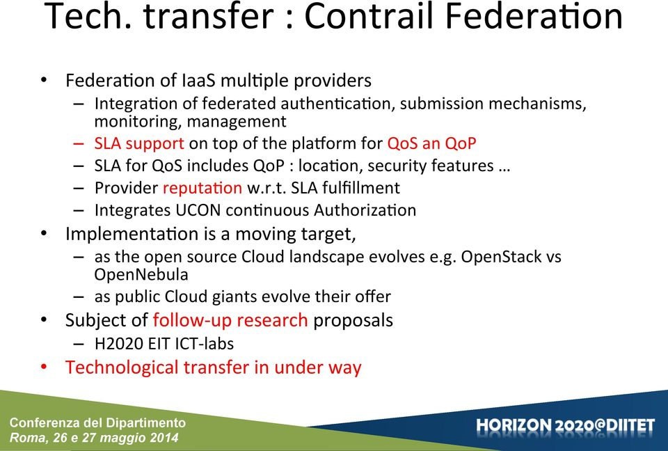g. OpenStack vs OpenNebula as public Cloud giants evolve their offer Subject of follow- up research proposals H2020 EIT ICT- labs Technological