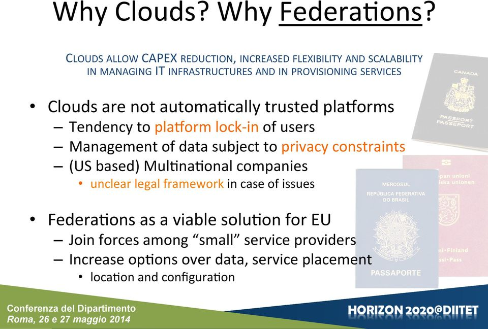 Clouds are not automa0cally trusted plaaorms Tendency to plaaorm lock- in of users Management of data subject to privacy