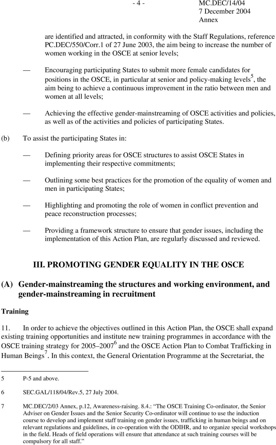 particular at senior and policy-making levels 5, the aim being to achieve a continuous improvement in the ratio between men and women at all levels; Achieving the effective gender-mainstreaming of