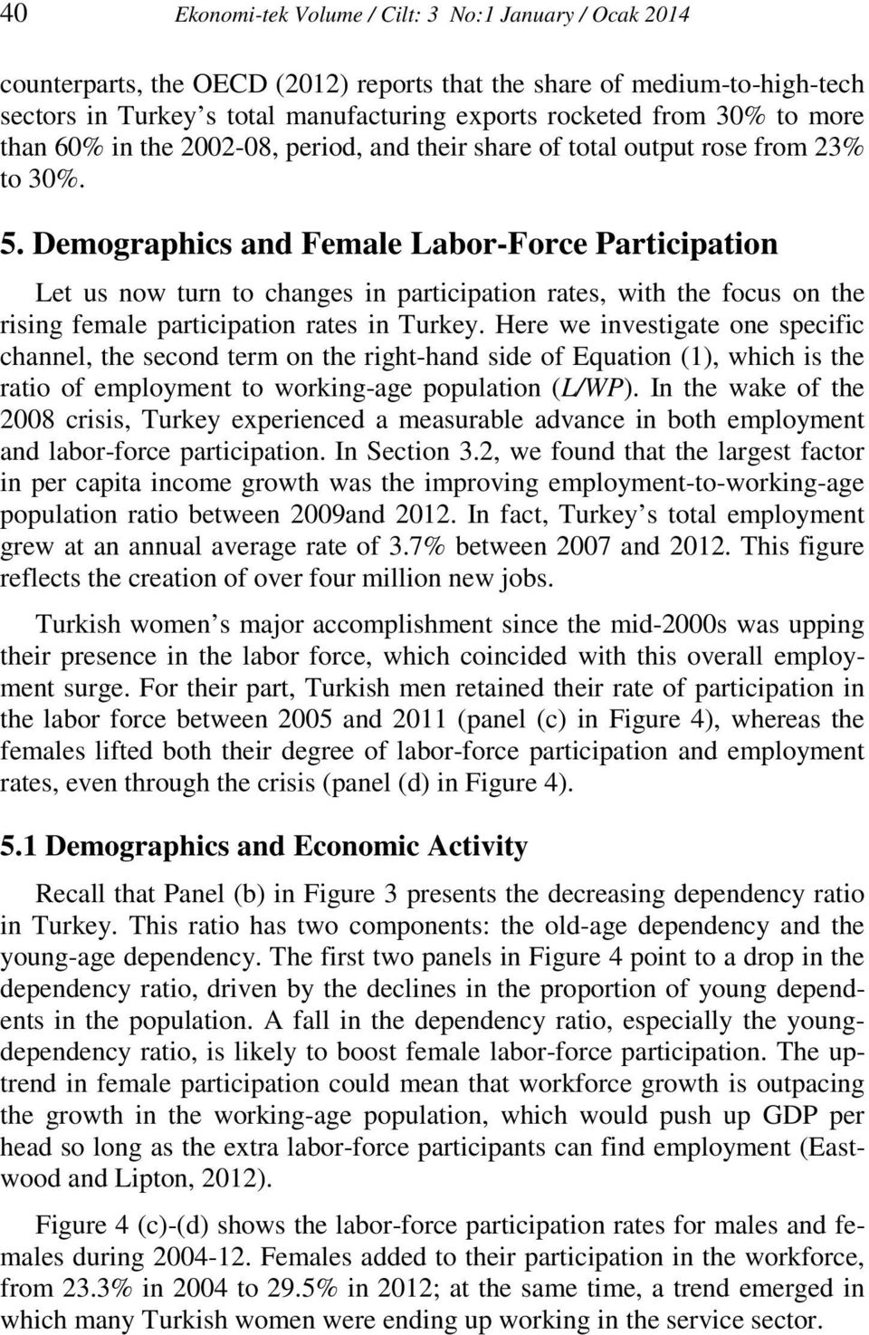 Demographics and Female Labor-Force Participation Let us now turn to changes in participation rates, with the focus on the rising female participation rates in Turkey.