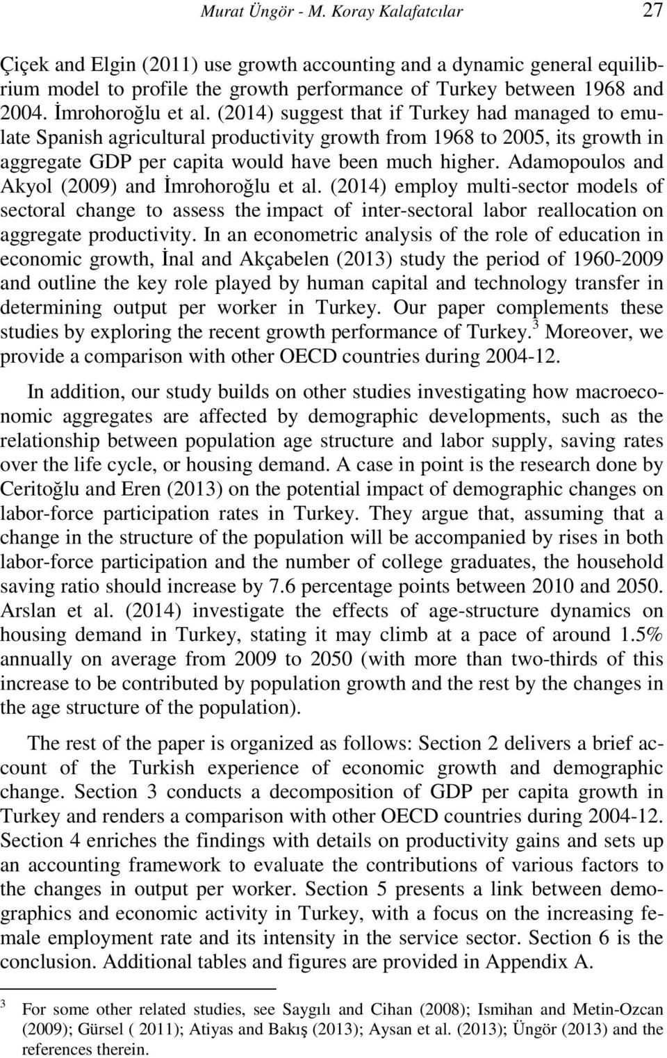 Adamopoulos and Akyol (2009) and Đmrohoroğlu et al. (2014) employ multi-sector models of sectoral change to assess the impact of inter-sectoral labor reallocation on aggregate productivity.