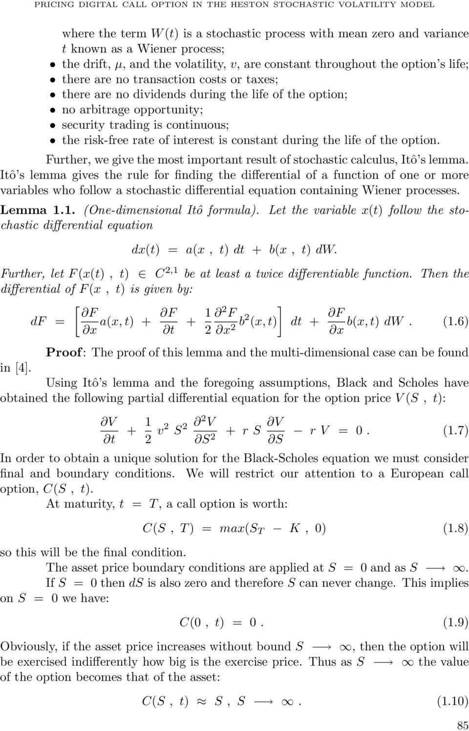continuous; the risk-free rate of interest is constant during the life of the option. Further, we give the most important result of stochastic calculus, Itô s lemma.