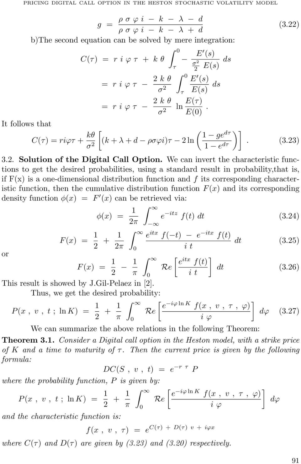 We can invert the characteristic functions to get the desired probabilities, using a standard result in probability,that is, if F(x) is a one-dimensional distribution function and f its corresponding