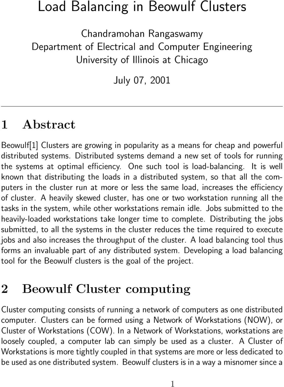 It is well known that distributing the loads in a distributed system, so that all the computers in the cluster run at more or less the same load, increases the efficiency of cluster.