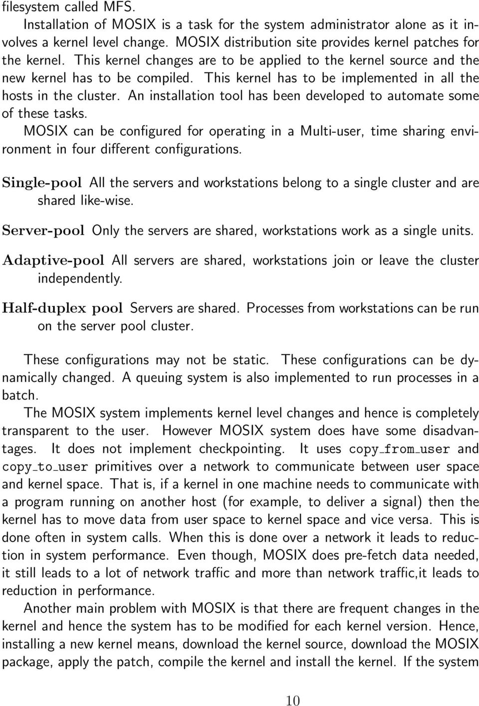 An installation tool has been developed to automate some of these tasks. MOSIX can be configured for operating in a Multi-user, time sharing environment in four different configurations.