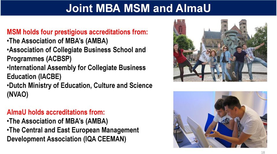 Business Education (IACBE) Dutch Ministry of Education, Culture and Science (NVAO) AlmaU holds