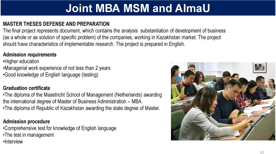 Admission requirements Higher education Managerial work experience of not less than 2 years Good knowledge of English language (testing) Graduation certificate The diploma of the Maastricht School of