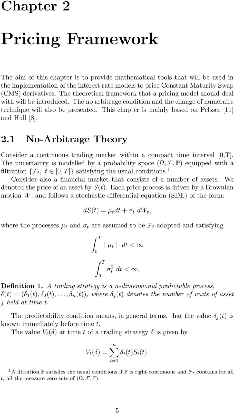 This chapter is mainly based on Pelsser [11] and Hull [8]. 2.1 No-Arbitrage Theory Consider a continuous trading market within a compact time interval [,T].