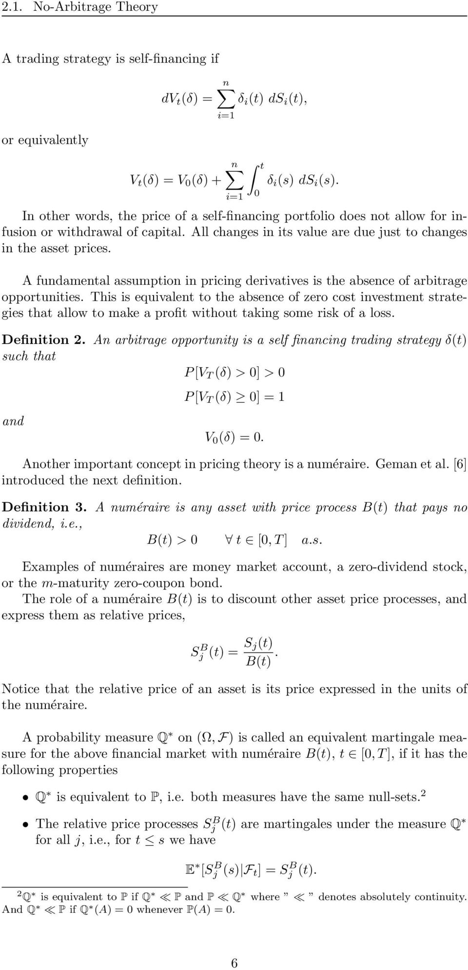 A fundamental assumption in pricing derivatives is the absence of arbitrage opportunities.