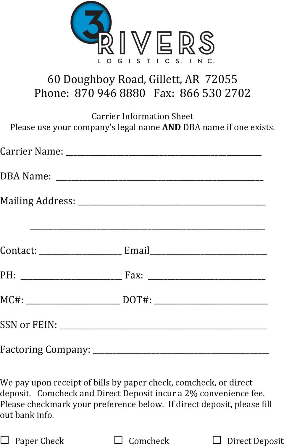Carrier Name: DBA Name: Mailing Address: Contact: Email PH: Fax: MC#: DOT#: SSN or FEIN: Factoring Company: We pay upon receipt of