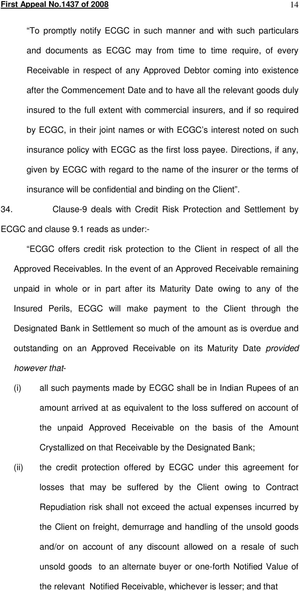 existence after the Commencement Date and to have all the relevant goods duly insured to the full extent with commercial insurers, and if so required by ECGC, in their joint names or with ECGC s