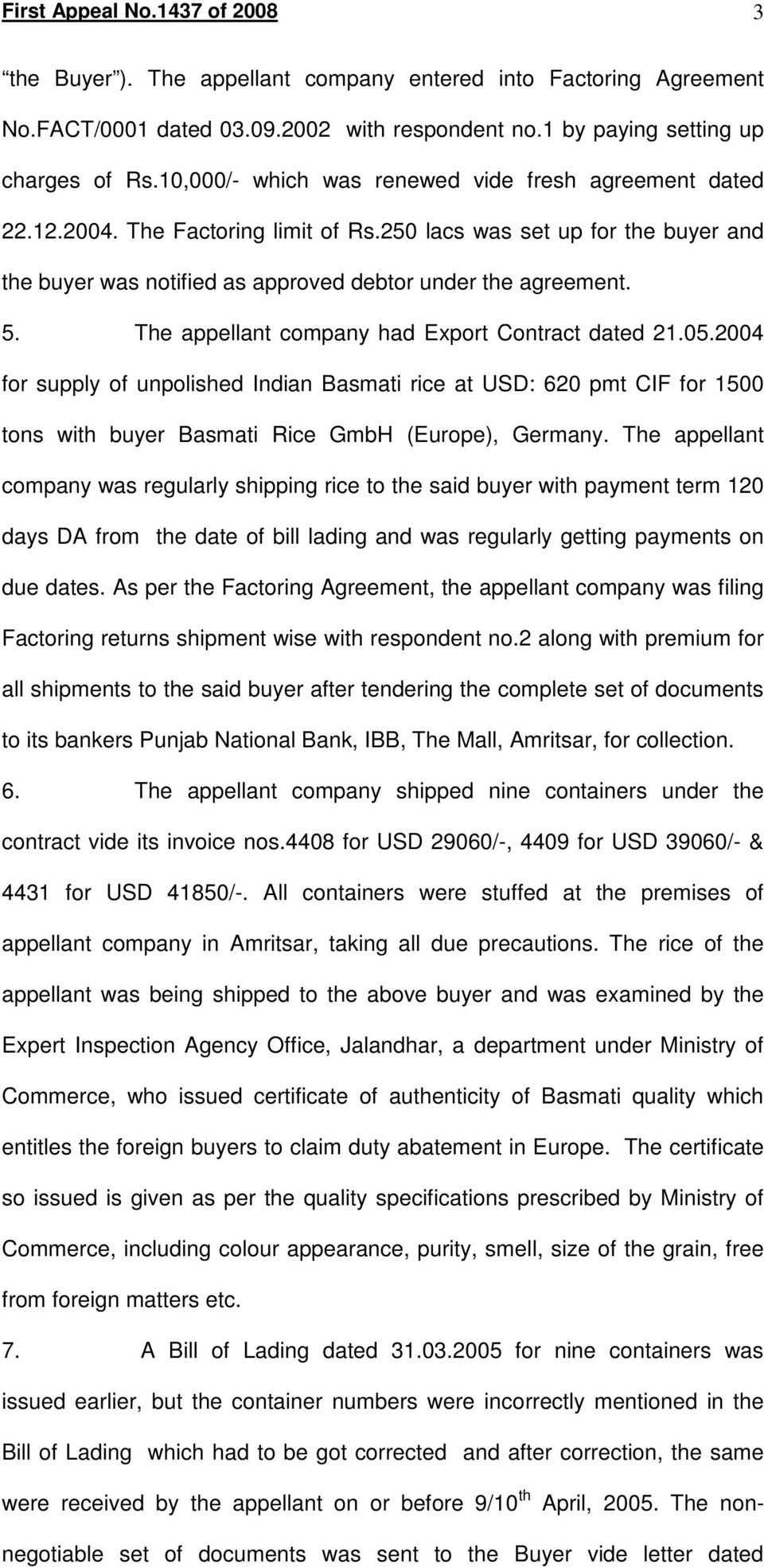 The appellant company had Export Contract dated 21.05.2004 for supply of unpolished Indian Basmati rice at USD: 620 pmt CIF for 1500 tons with buyer Basmati Rice GmbH (Europe), Germany.