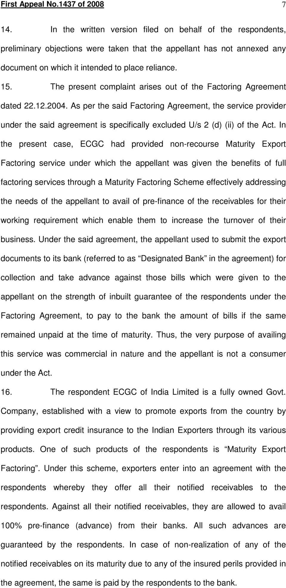 The present complaint arises out of the Factoring Agreement dated 22.12.2004.