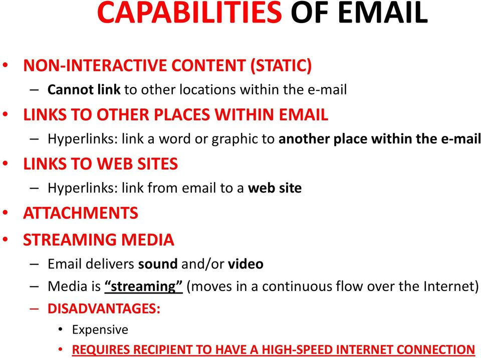 link from email to a web site ATTACHMENTS STREAMING MEDIA Email delivers sound and/or video Media is streaming (moves in