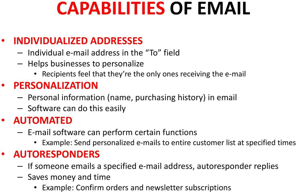 AUTOMATED E-mail software can perform certain functions Example: Send personalized e-mails to entire customer list at specified times