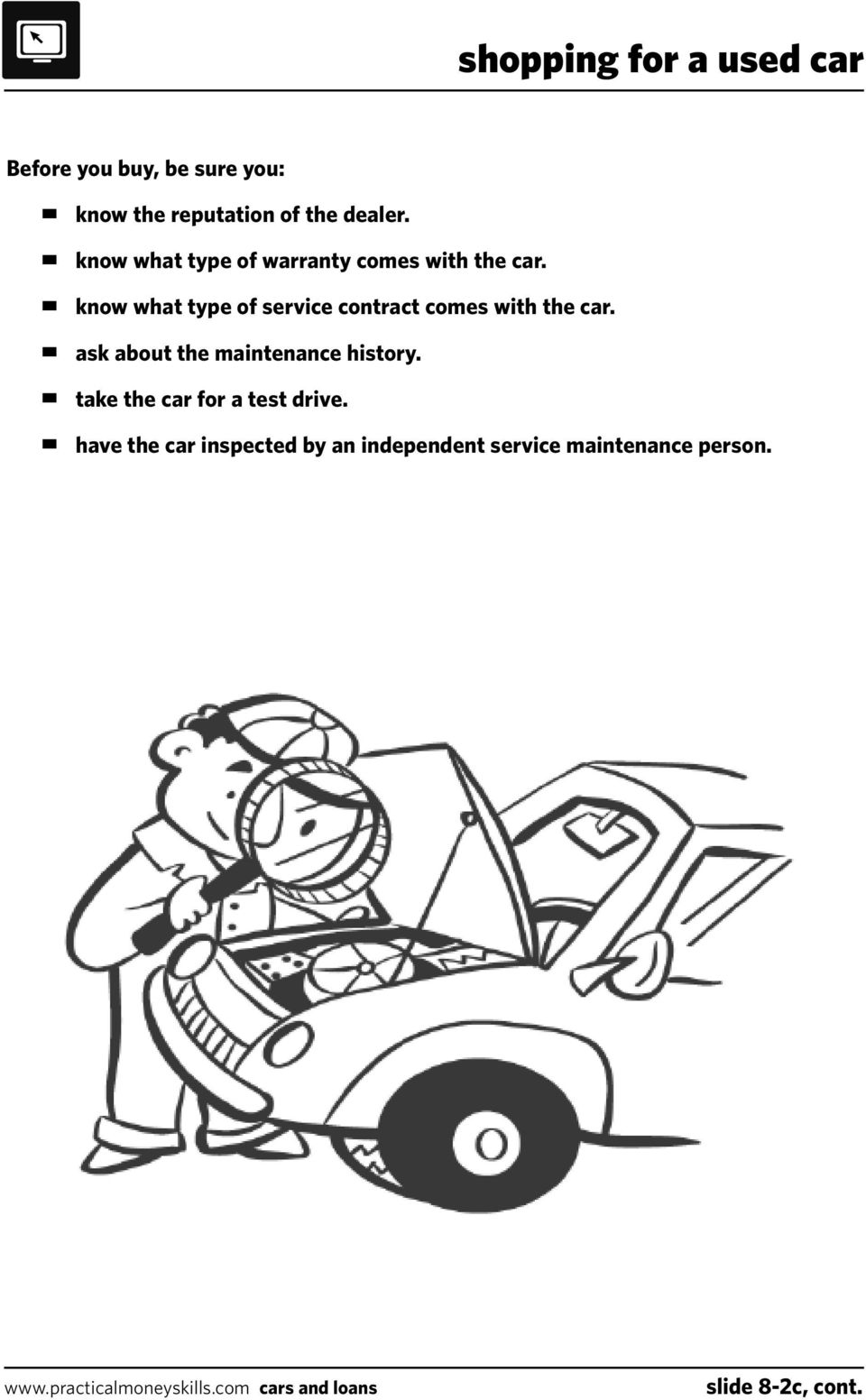 know what type of service contract comes with the car. ask about the maintenance history.