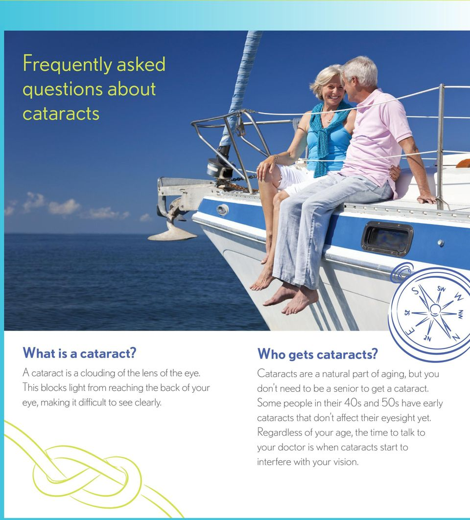 Cataracts are a natural part of aging, but you don t need to be a senior to get a cataract.