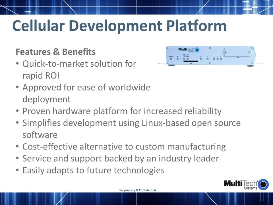 Simplifies development using Linux-based open source software Cost-effective alternative to