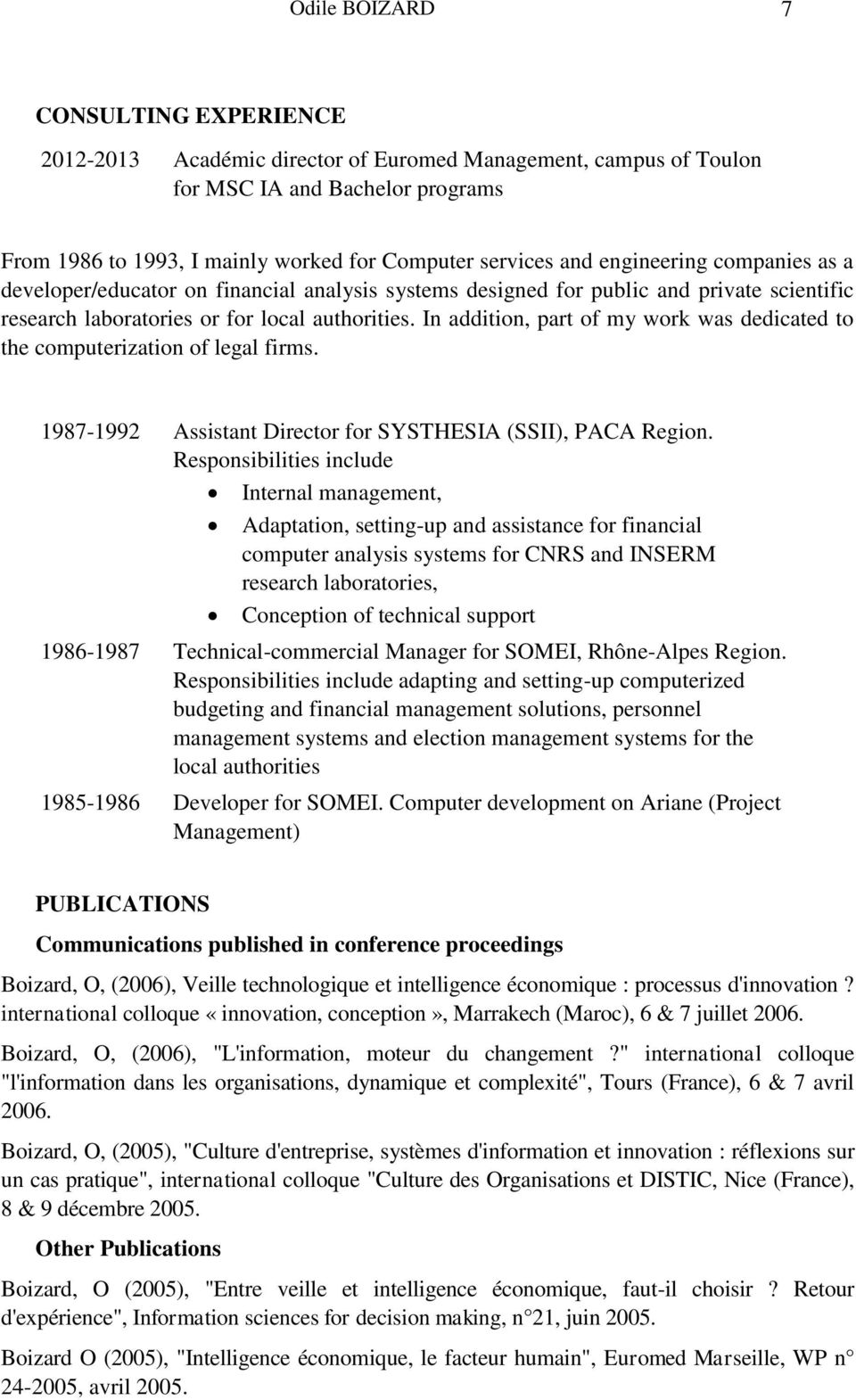 In addition, part of my work was dedicated to the computerization of legal firms. 1987-1992 Assistant Director for SYSTHESIA (SSII), PACA Region.