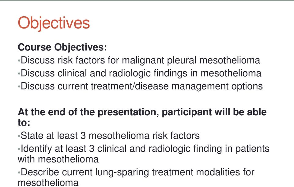 presentation, participant will be able to: State at least 3 mesothelioma risk factors Identify at least 3