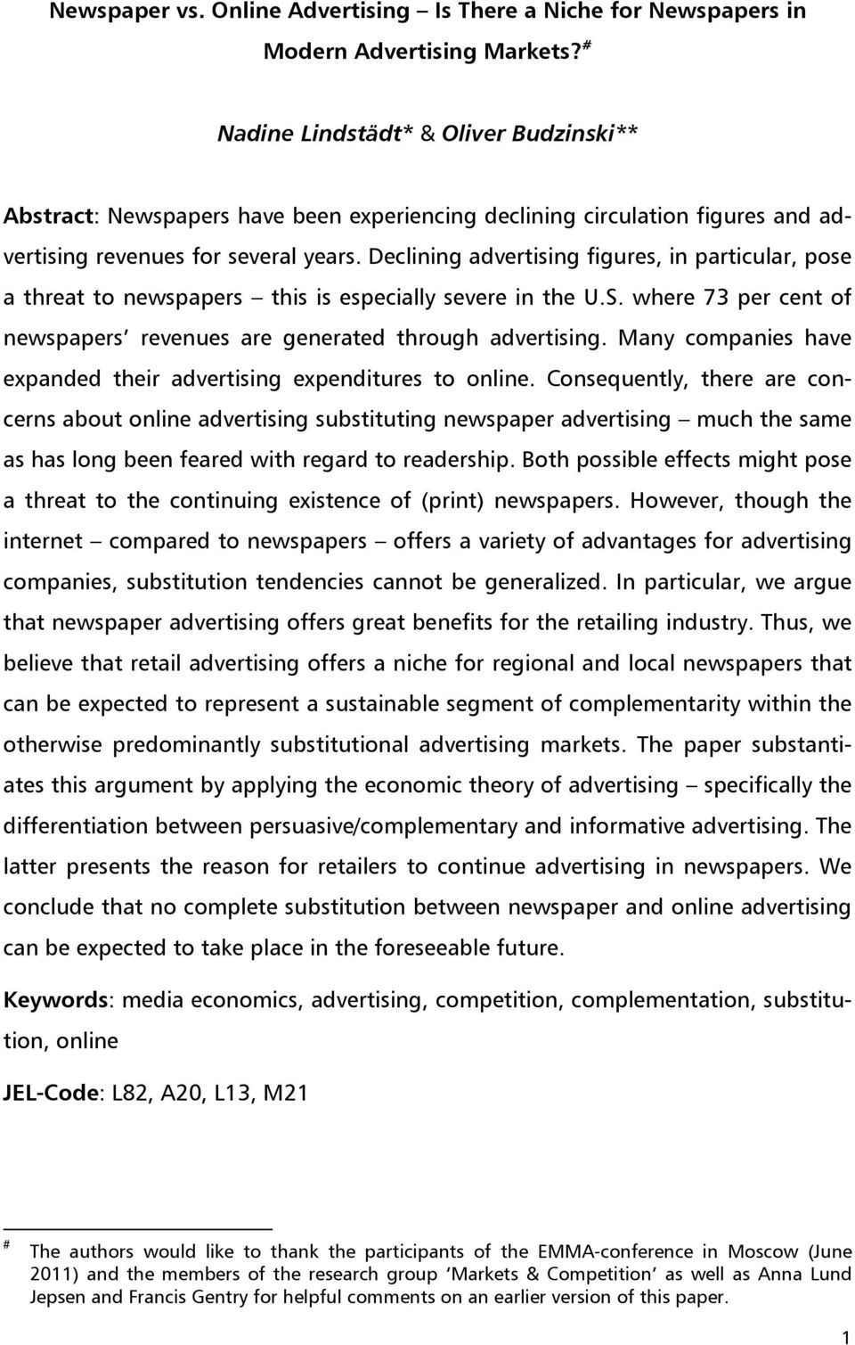 Declining advertising figures, in particular, pose a threat to newspapers this is especially severe in the U.S. where 73 per cent of newspapers revenues are generated through advertising.