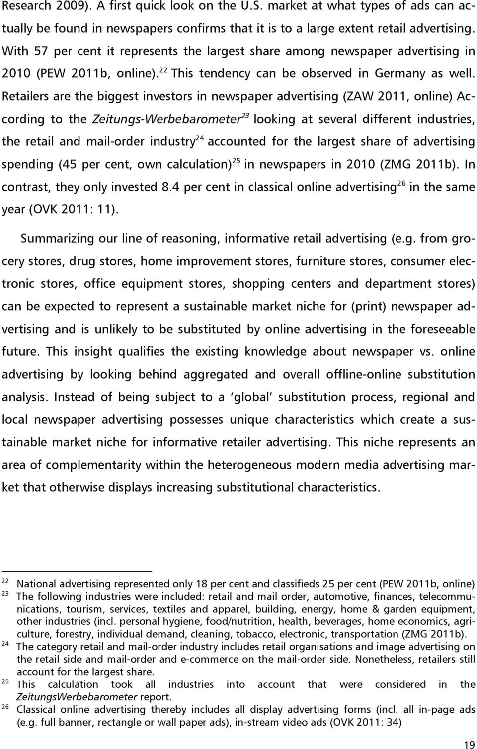 Retailers are the biggest investors in newspaper advertising (ZAW 2011, online) According to the Zeitungs-Werbebarometer 23 looking at several different industries, the retail and mail-order industry