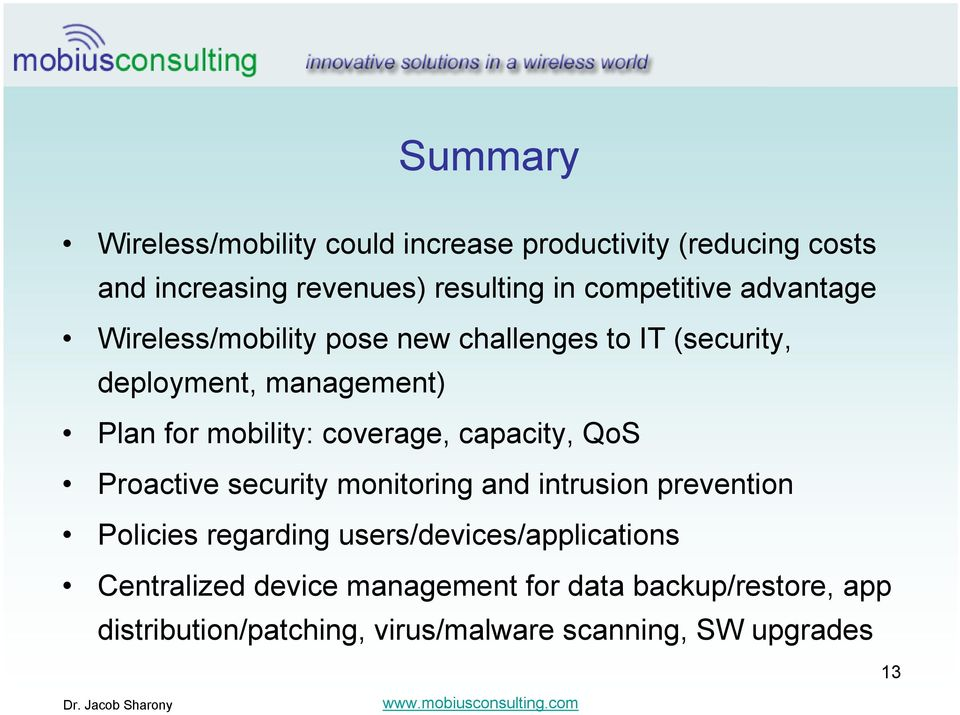 mobility: coverage, capacity, QoS Proactive security monitoring and intrusion prevention Policies regarding