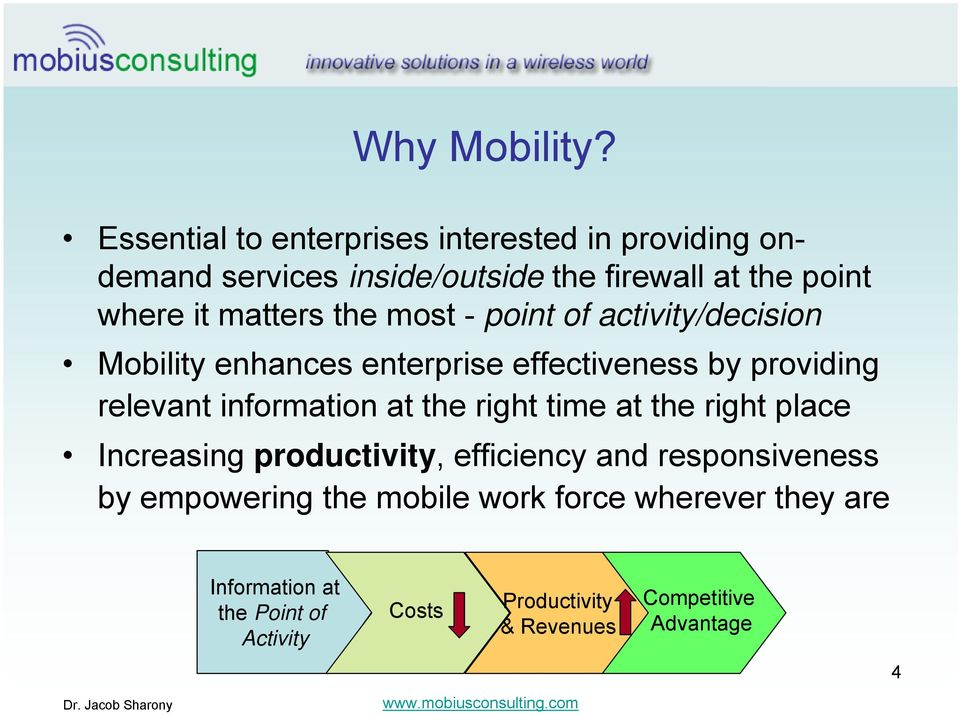 matters the most - point of activity/decision Mobility enhances enterprise effectiveness by providing relevant information