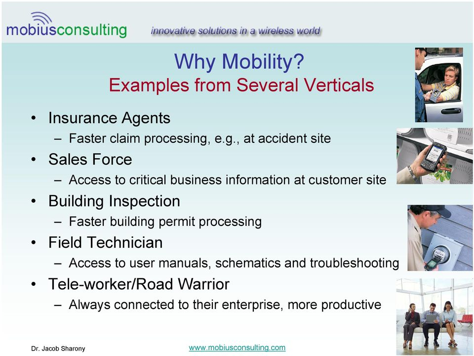 e.g., at accident site Sales Force Access to critical business information at customer site