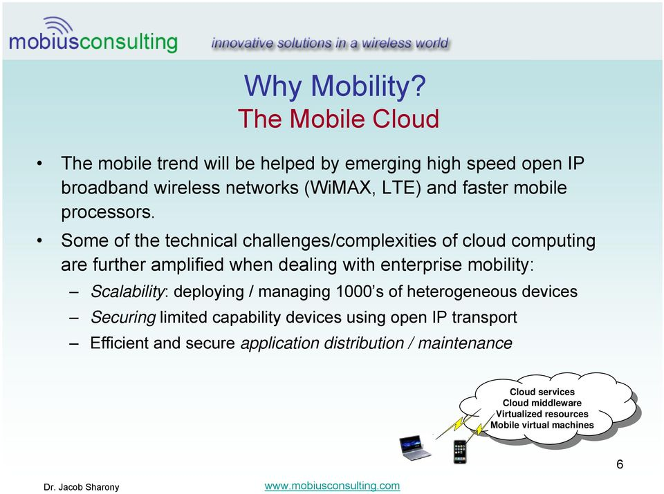 Some of the technical challenges/complexities of cloud computing are further amplified when dealing with enterprise mobility: Scalability: deploying /
