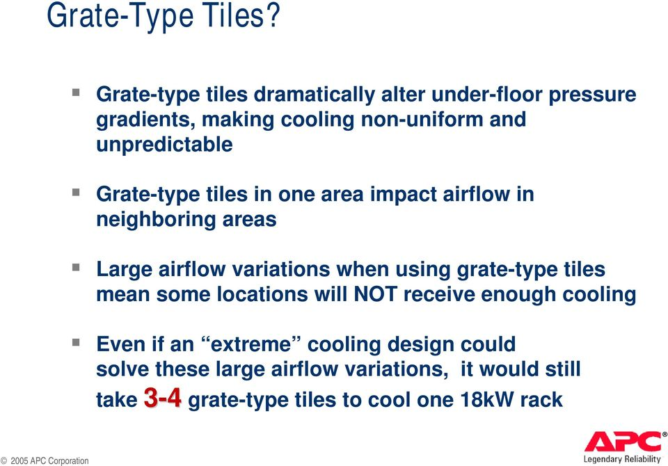 unpredictable Grate-type tiles in one area impact airflow in neighboring areas Large airflow variations when