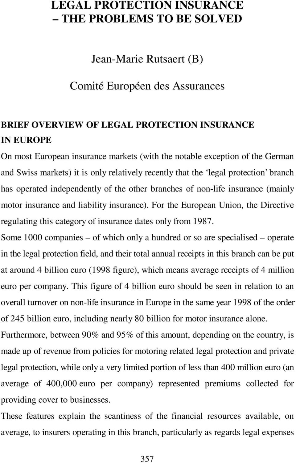 (mainly motor insurance and liability insurance). For the European Union, the Directive regulating this category of insurance dates only from 1987.