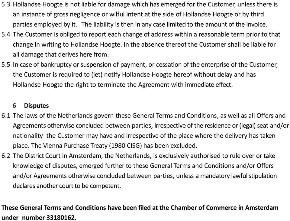 4 The Customer is obliged to report each change of address within a reasonable term prior to that change in writing to In the absence thereof the Customer shall be liable for all damage that derives