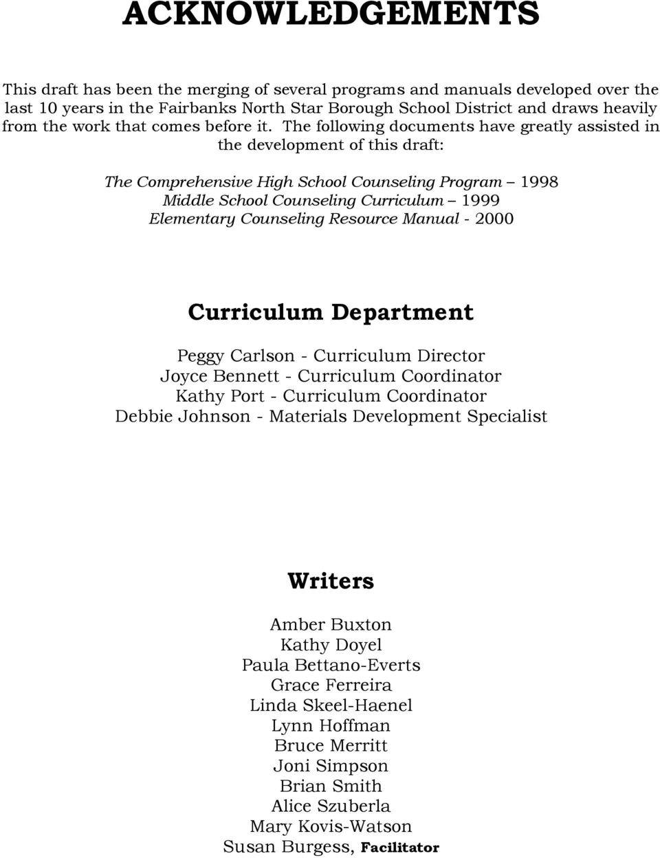 The following documents have greatly assisted in the development of this draft: The Comprehensive High School Counseling Program 1998 Middle School Counseling Curriculum 1999 Elementary Counseling