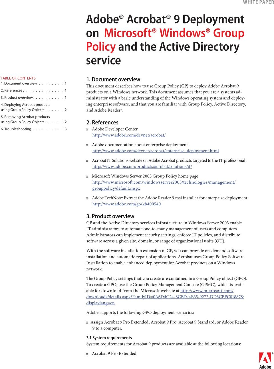 Document overview This document describes how to use Group Policy (GP) to deploy Adobe Acrobat 9 products on a Windows network.