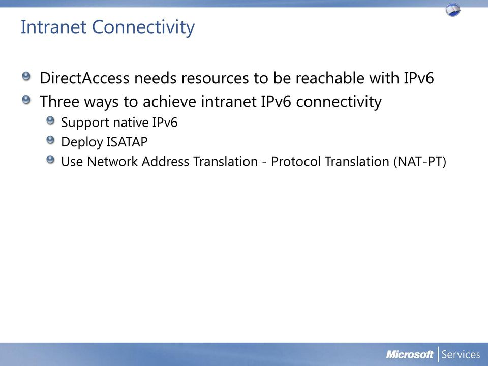 IPv6 connectivity Support native IPv6 Deploy ISATAP Use