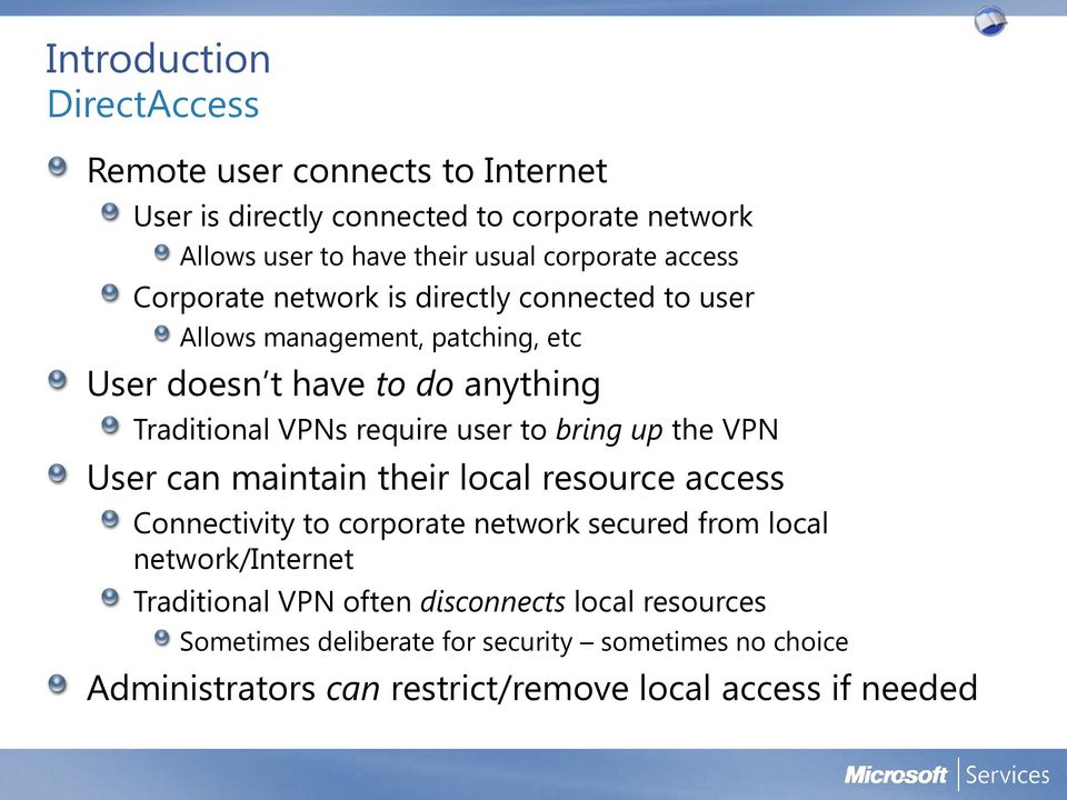 user to bring up the VPN User can maintain their local resource access Connectivity to corporate network secured from local network/internet