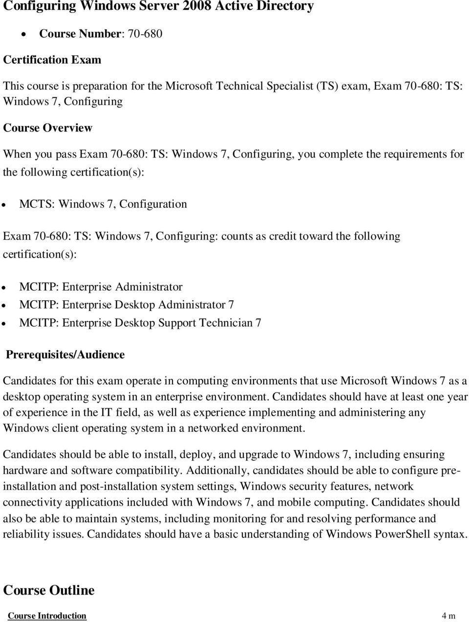Windows 7, Configuring: counts as credit toward the following certification(s): MCITP: Enterprise Administrator MCITP: Enterprise Desktop Administrator 7 MCITP: Enterprise Desktop Support Technician