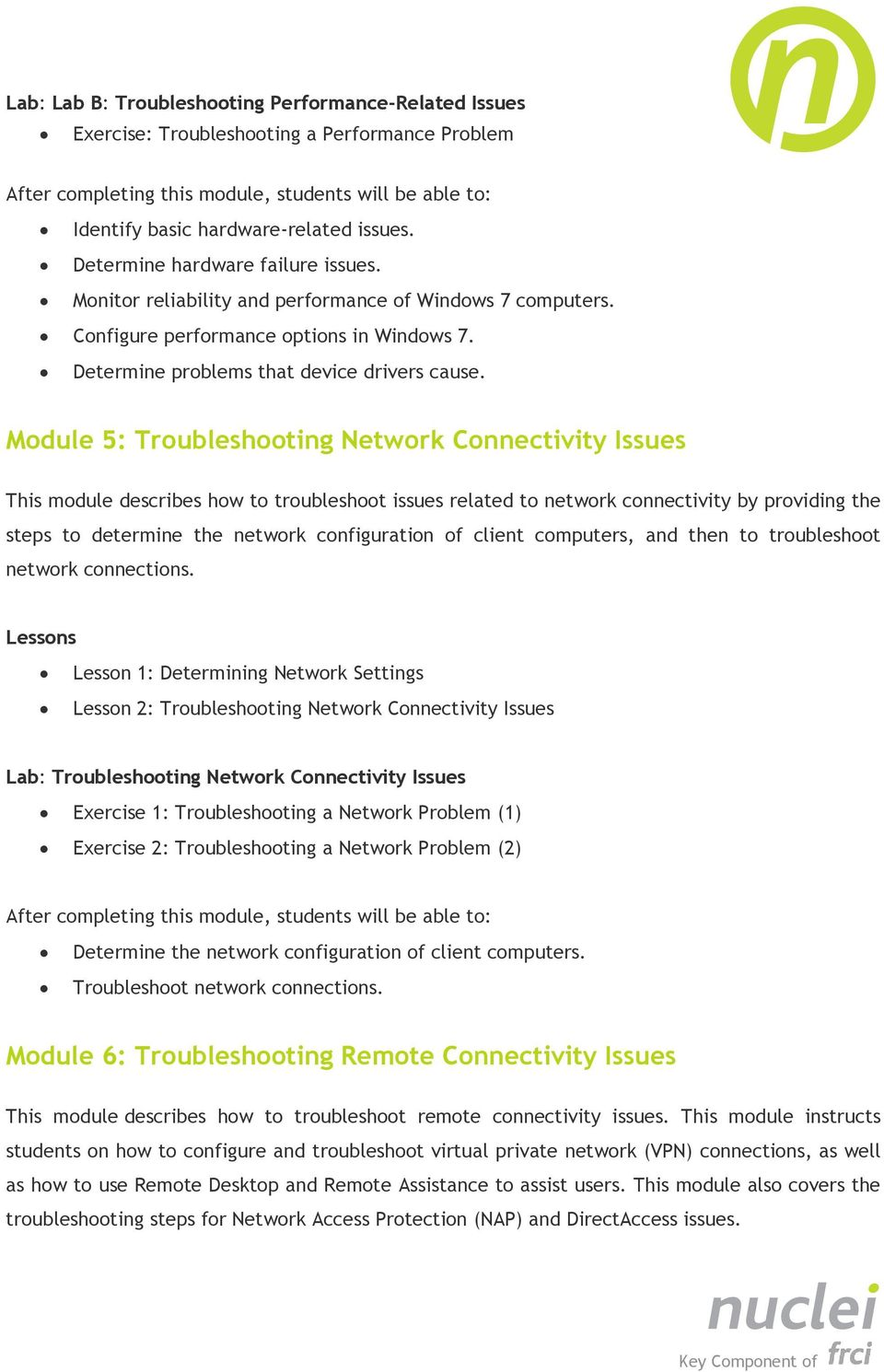 Module 5: Troubleshooting Network Connectivity Issues This module describes how to troubleshoot issues related to network connectivity by providing the steps to determine the network configuration of